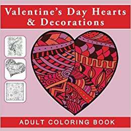 valentines day hearts and decorations adult coloring book with designs for romance and love inspirational gifts for women featuring art therapy pages designs and patterns for mindfulness