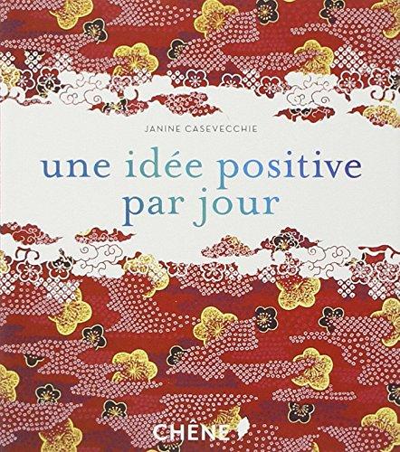 Une idée positive par jour Broché – 19 septembre 2007 Janine Casavecchie Chne 2842777964 379782842777968