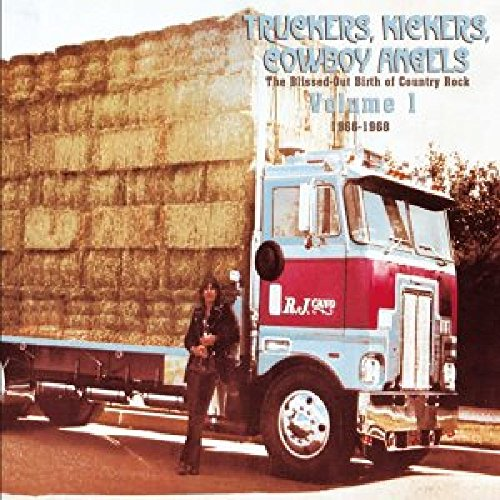 (Truckers, Kickers, Cowboy Angels: The Blissed Out Birth Of Country Rock 1966-1968 Volume)