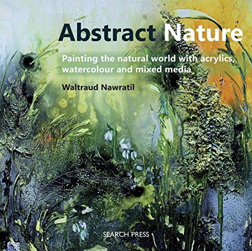 Abstract Nature: Painting the natural world with acrylics, watercolour and mixed ()
