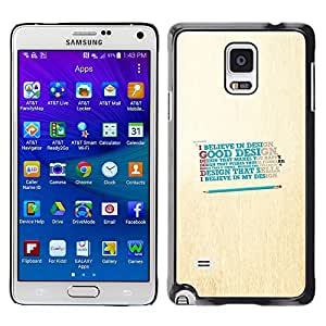 A-type Arte & diseño plástico duro Fundas Cover Cubre Hard Case Cover para Samsung Galaxy Note 4 (Believe In Good Design)