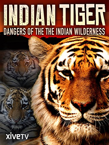 - Indian Tiger: Dangers of the Indian Wilderness