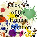 Tales of the Human Condition (With Music) | Millicent R. Ally