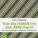 Was das Haben mit dem Sein macht: Die neue Psychologie von Konsum und Verzicht Hörbuch von Jens Förster Gesprochen von: Matthias Lühn