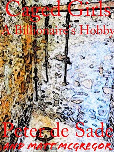 Caged Girls: A Billionaire's Hobby (Peter De Sade)