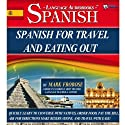 Spanish for Travel and Eating Out: 5 Hours of Audio Instruction (English and Spanish Edition) Speech by Mark Frobose Narrated by Mark Frobose