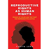 Reproductive Rights as Human Rights: Women of Color and the Fight for Reproductive Justice