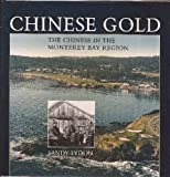Chinese Gold : The Chinese in the Monterey Bay Region, Lydon, Sandy, 0932319009