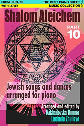 Shalom Aleichem – Piano Sheet Music Collection Part 10 (Jewish Songs And Dances Arranged For Piano)
