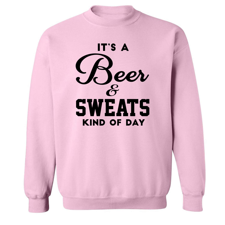 Its a Beer /& Sweats Kind of Day Crewneck Sweatshirt