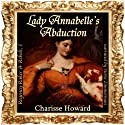 Lady Annabelle's Abduction (Regency Rakes & Rebels Book 1) Audiobook by Charisse Howard Narrated by Stevie Zimmerman