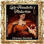 Lady Annabelle's Abduction (Regency Rakes & Rebels Book 1) | Charisse Howard