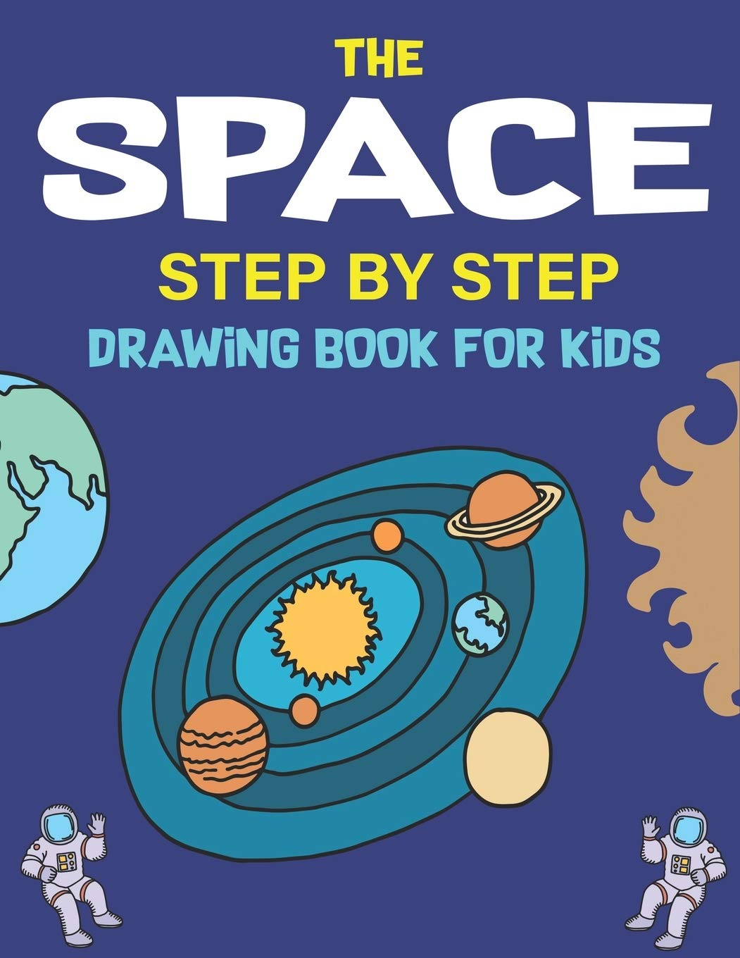 The Space Step By Step Drawing Book For Kids Explore Fun With Learn How To Draw Planets Stars Astronauts Space Ships And More Activity Amazing Gift For Science Tech