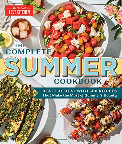 The Complete Summer Cookbook: Beat the Heat with 500 Recipes that Make the Most of Summer