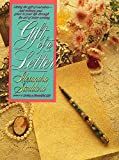 Gift of a Letter: Giving the Gift of Ourselves-- Add Richness and Grace to Your Life Through the Art of Letter-writing