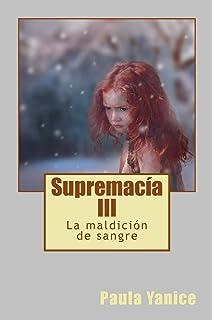 Supremacía III: La maldición de sangre (Volume 3) (Spanish Edition)