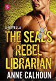 The SEAL's Rebel Librarian: An Alpha Ops Novella