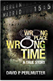 Wrong Place Wrong Time - The True Story That Everyone's Talking About!: Becoming a MOVIE with Golden Mile Productions, No Reservations Entertainment and directed by Christopher Butler!