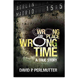 Wrong Place Wrong Time: Book To Movie - A gripping true-life story of an unimaginable nightmare and how my ticket to a…