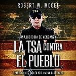 La TSA Contra el Pueblo: Una Historia de Venganza | Robert W. McGee