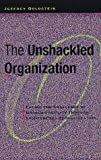 img - for The Unshackled Organization: Facing the Challenge of Unpredictability Through Spontaneous Reorganization book / textbook / text book