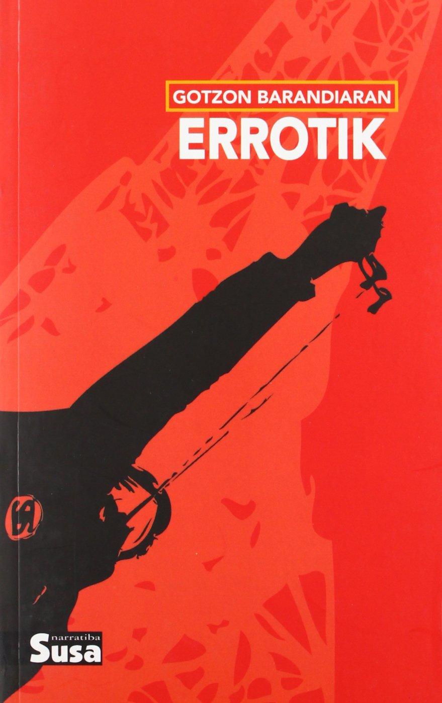 Errotik (Narratiba (susa)) (Euskera) Tapa blanda – 17 nov 2010 Gotzon Barandiaran Susa (estrata Liburuak S.L.) 8492468246 Tourisme étranger