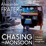 Chasing the Monsoon: A Modern Pilgrimage Through India | Alexander Frater