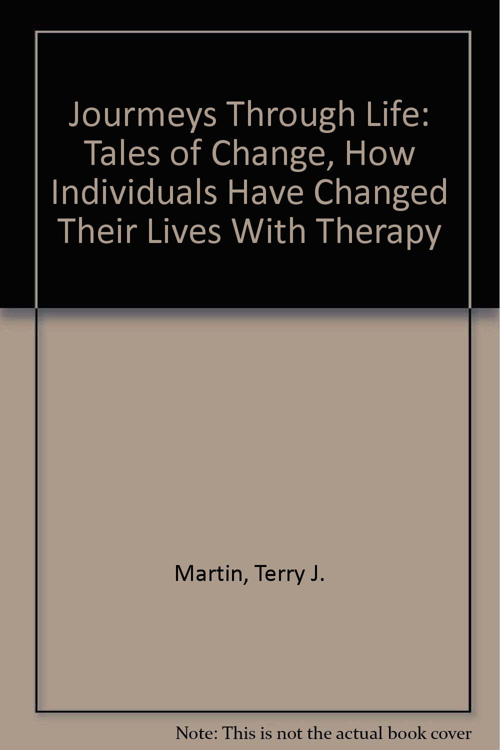Journeys Through Life: Tales of Change, How Individuals Have Changed Their Lives With Therapy Text fb2 ebook