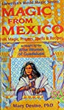 img - for Magic from Mexico: Folk Magic, Prayers, Spells & Recipes as Taught by the Wise Woman of Guadalupe (Llewellyn's World Magic Series) book / textbook / text book