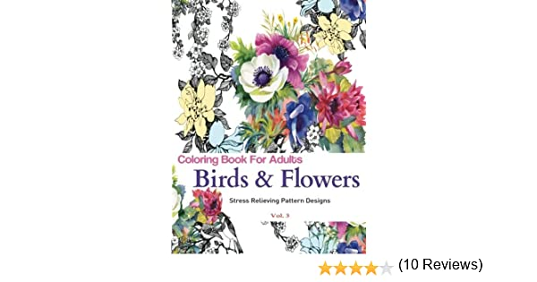 Amazon 3 Unique Coloring Books Birds And Flowers Stress Relieving Pattern Designs Adult Volume