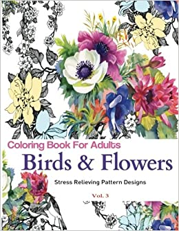3 unique coloring books birds and flowers stress relieving pattern designs birds flowers adult coloring books volume 3 - Unique Coloring Books