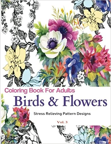 unique coloring books birds and flowers stress relieving pattern designs birds flowers adult coloring books volume 3