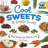 Cool Sweets & Treats to Eat: Easy Recipes for Kids to Cook