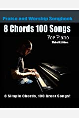 8 Chords 100 Songs Praise  and Worship Songbook for Piano: 8 Simple Chords, 100 Great Songs - Third Edition Paperback