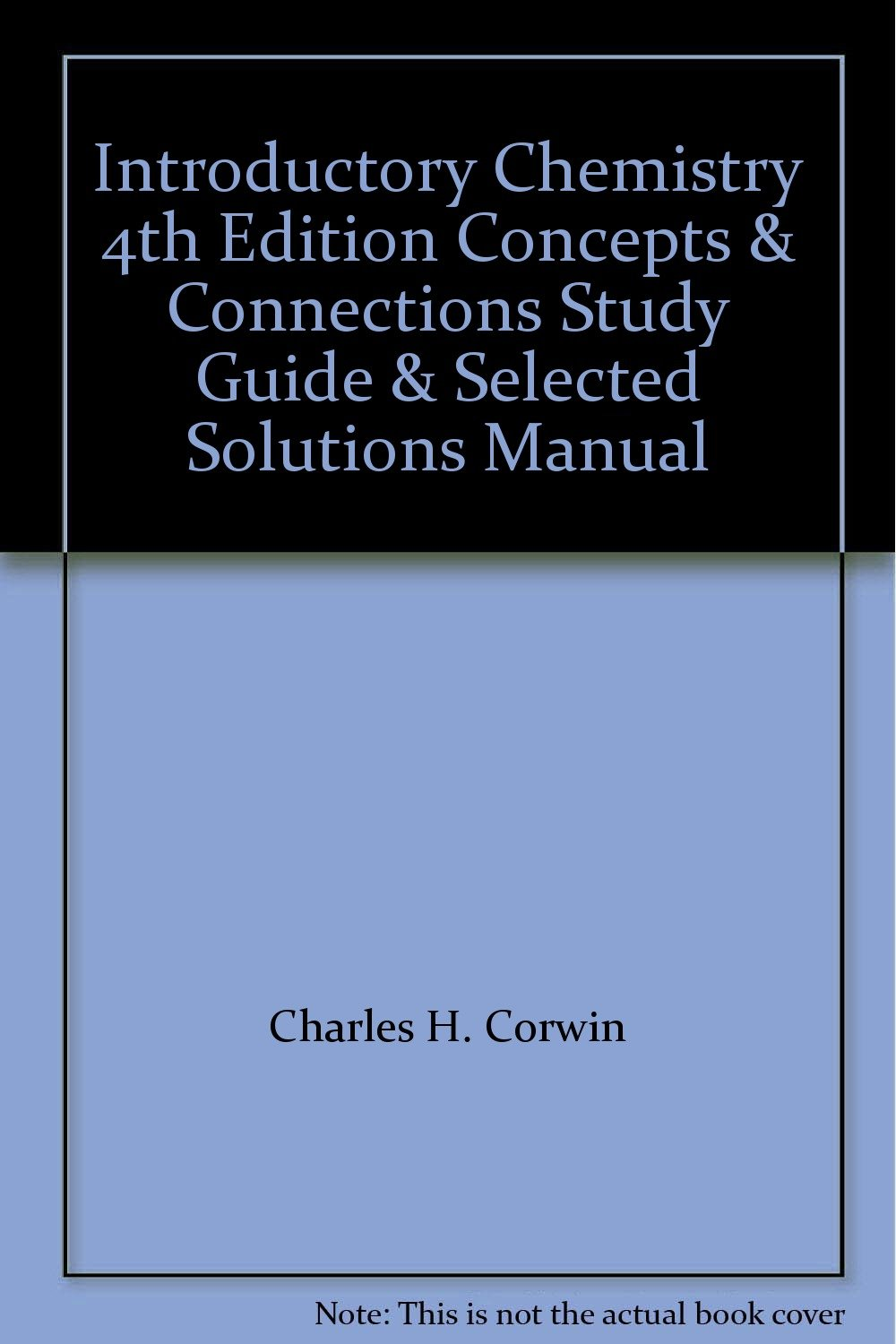 Introductory Chemistry: Concepts and Connections, by Corwin, 4th Edition,  Study Guide and Selected Solutions Manual: Charles H. Corwin: Amazon.com:  Books