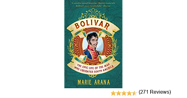 Bolivar: The Epic Life of the Man Who Liberated South America: Amazon.es: Arana, Marie: Libros en idiomas extranjeros