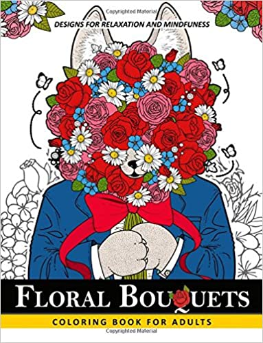 Floral Bouquets Coloring Book for Adults: Adult Coloring Book with Flower and Animals