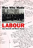 Men Who Made Labour, Dianne Hayter and Alan Haworth, 1845680472