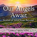 Our Angels Await: Stories of Love from Beyond Audiobook by Lora C. Mercado Narrated by Susan Soriano