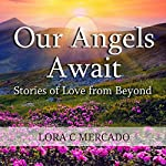 Our Angels Await: Stories of Love from Beyond | Lora C. Mercado