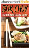 Bok Choy - The Ultimate Recipe Guide (English Edition)