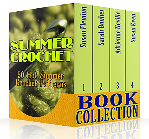 Summer Crochet Book Collection: 50 Hot Summer Crochet Patterns: (Crochet Accessories, Crochet Patterns) by [Fleming, Susan, Bonher, Sarah, Neville, Adrienne, Keen, Susan]