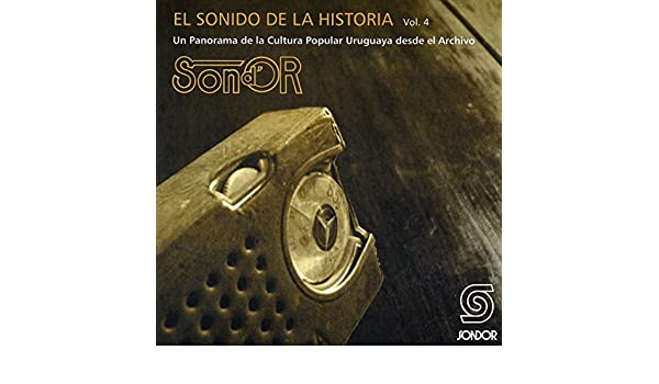 El Sonido de la Historia Sond´ Or Vol.4 (Un Panorama de la Cultura Popular Uruguaya Desde el Archivo) by Varios Artistas on Amazon Music - Amazon.com