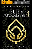 L'ARBRE DES MONDES (ÉLIE ET L'APOCALYPSE t. 4) (French Edition)
