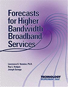 Forecasts for Higher Bandwidth Broadband Services Lawrence K. Vanston, Ray L. Hodges and Joseph Savage