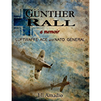 Gunther Rall Luftwaffe Ace & NATO General (English Edition)