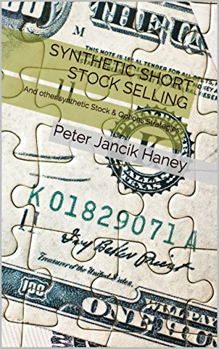 Synthetic Short Stock Selling: And other synthetic Stock & Options Strategies