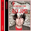 All Cheeses Great and Small: A Life Less Blurry Audiobook by Alex James Narrated by Alex James