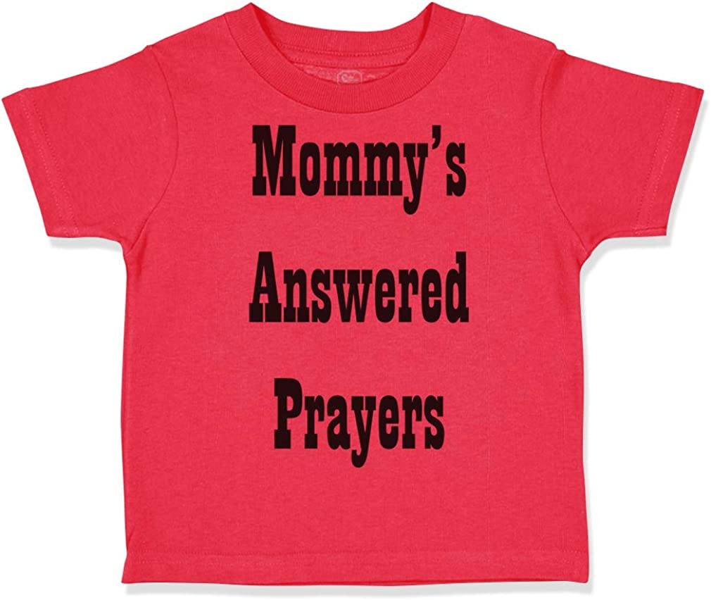 Custom Toddler T-Shirt Mommys Answered Prayers Funny Cotton Boy /& Girl Clothes