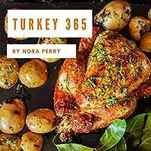 Turkey 365: Enjoy 365 Days With Amazing Turkey Recipes In Your Own Turkey Cookbook! (Turkey Fryer Cookbook, Ground Turkey Cookbook, Thanksgiving Turkey Recipes, Ground Turkey Recipes) [Book 1]